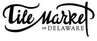 tile market of delaware newport de