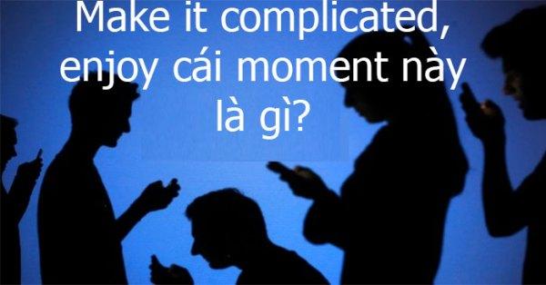 Make it complicated là gì
