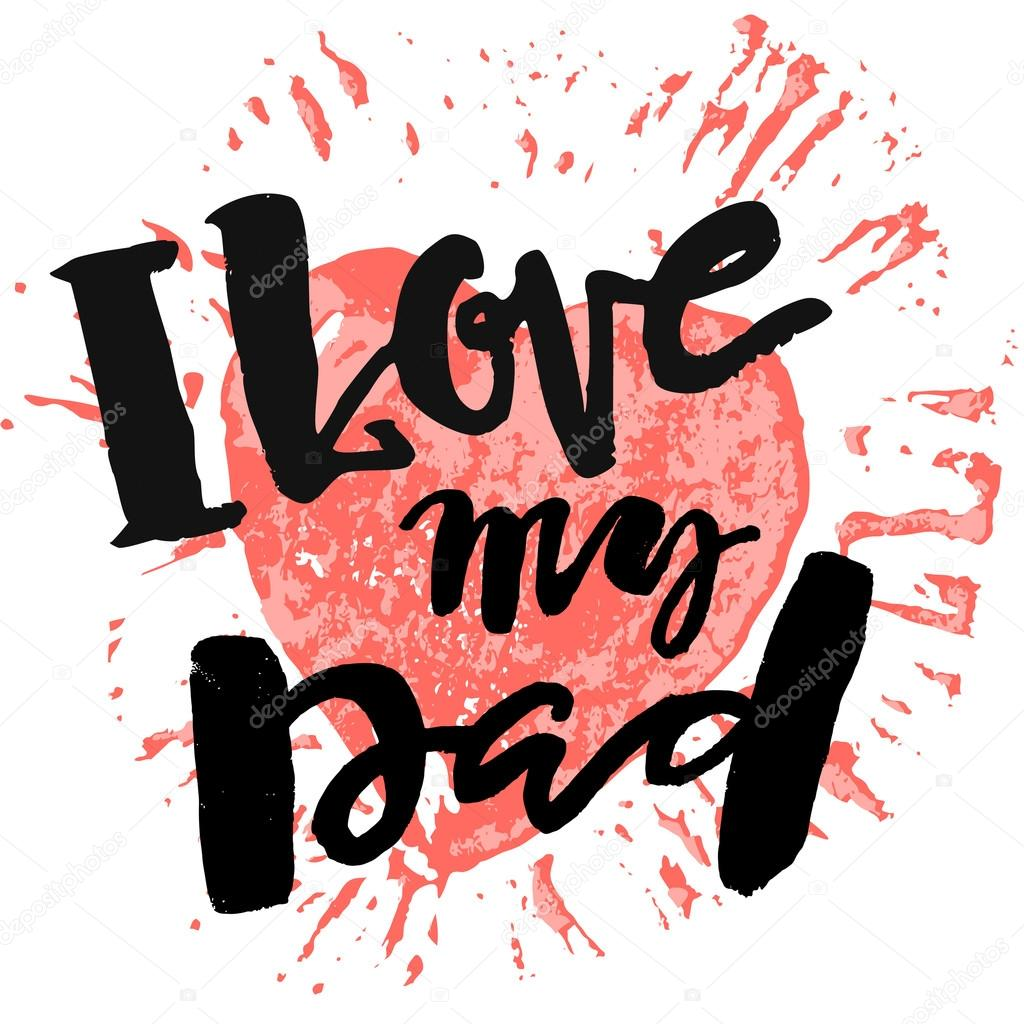 Download I love my dad. Fathers day concept lettering motivation ...