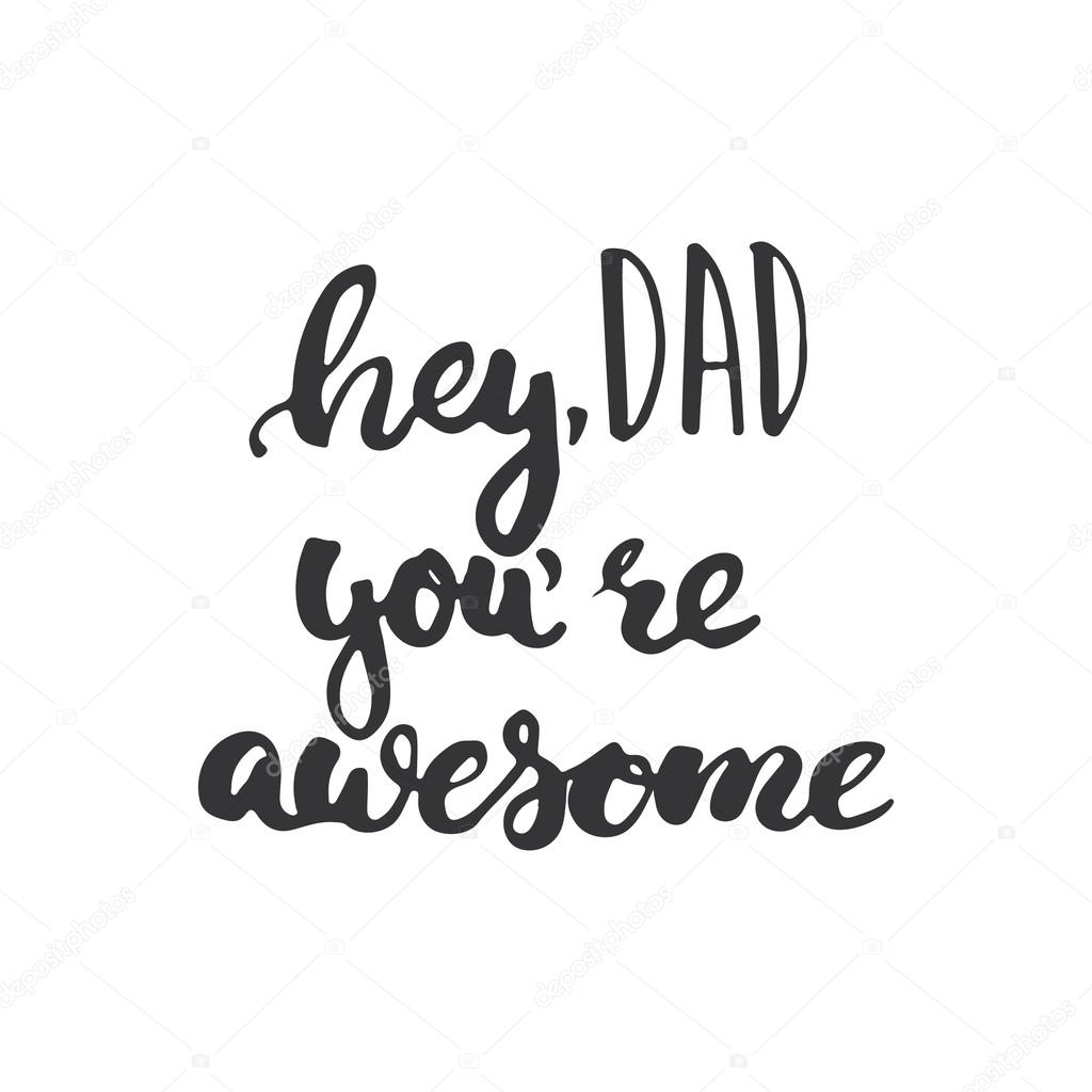 Father S Day Lettering Calligraphy Phrase Hey Dad You Re