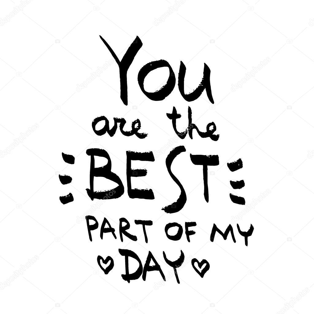 You Are The Best Part Of My Day Lettering Love Quote