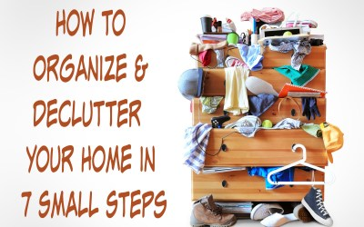 How to Organize and Declutter Your Home in 7 Small Steps