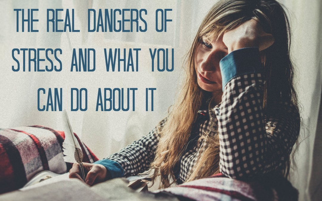 Dangers of Stress and What You Can Do About It