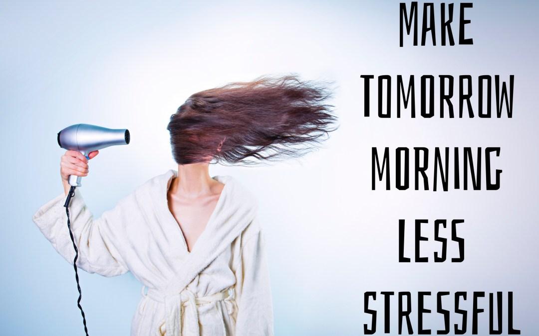 Make Tomorrow Morning Less Stressful