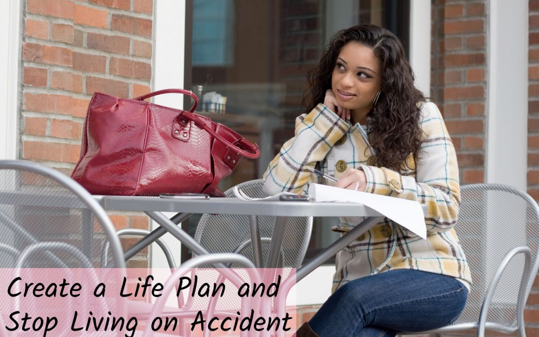 Create a Life Plan and Stop Living on Accident