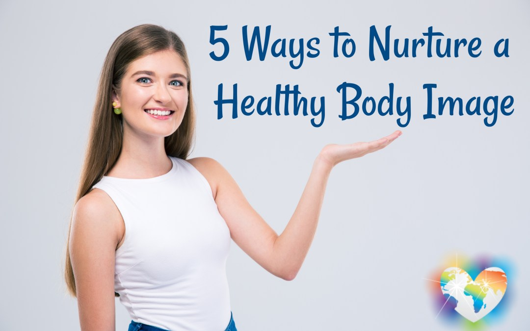 5 Ways to Nurture a Healthy Body Image