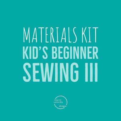 Materials Kit | Kid's Beginner Sewing III | Stacey Sansom Designs