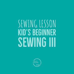 Kid's Beginner Sewing III   Stacey Sansom Designs