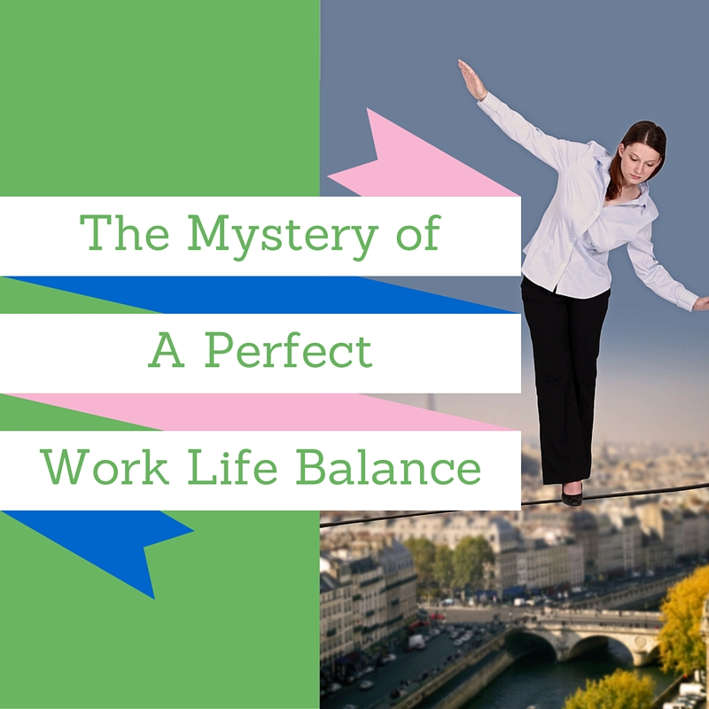 The Mystery of a Perfect Work Life Balance