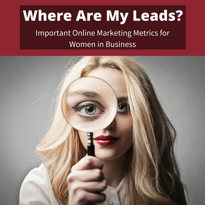 Where Are My Leads? Important Online Marketing Metrics for Women in Business
