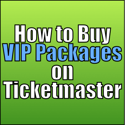 VIP Packages on Ticketmaster: Tips For Buying the Best
