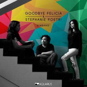 Goodbye Felicia, Stephanie Poetri - Bimbang