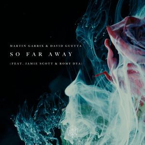 Martin Garrix, David Guetta, Jamie Scott, Romy Dya - So Far Away (feat. Jamie Scott & Romy Dya)