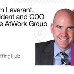 """It May Sound Hokey, But It's All About Service"": Jason Leverant, President and COO of the AtWork Group, on the Secret to His Consistent Double-Digit Growth [The Staffing Show]"