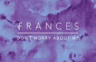 Audio: Frances - 'Don't Worry About Me' (Aquilo Remix)