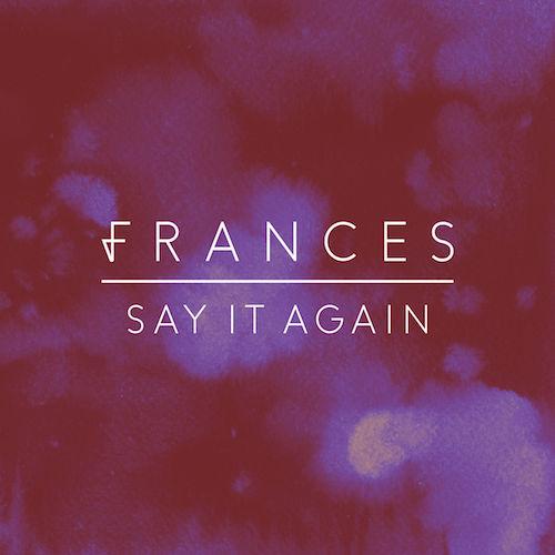 Audio: Frances - 'Say It Again'