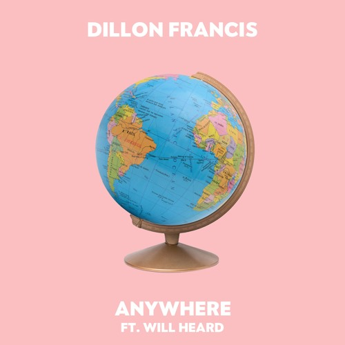 Audio: Dillon Francis - 'Anywhere' (feat. Will Heard)