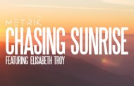 Audio: Metrik - 'Chasing Sunrise' (feat. Elisabeth Troy)
