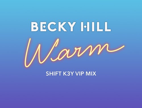 Listen: Becky Hill - 'Warm' (Shift K3Y VIP remix)