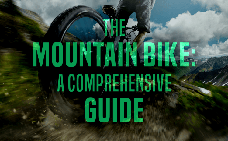 The Mountain Bike: A Comprehensive Guide