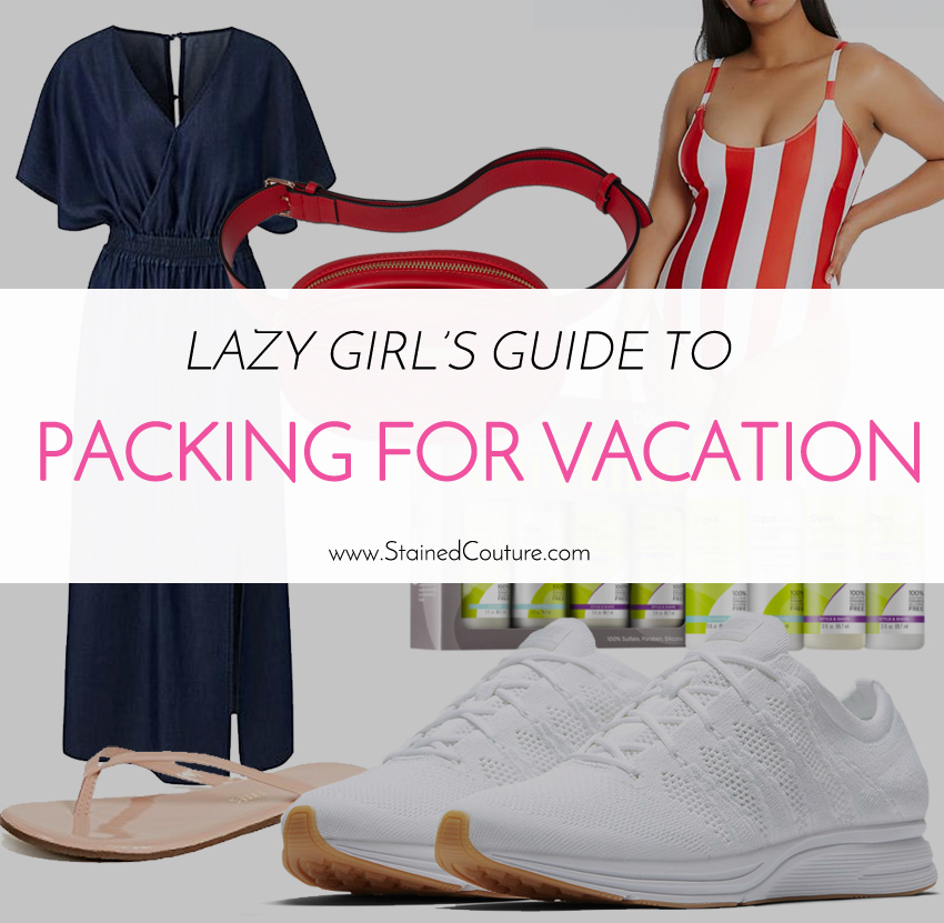 Lazy Girl's Guide To Packing for Vacation | STAINED COUTURE