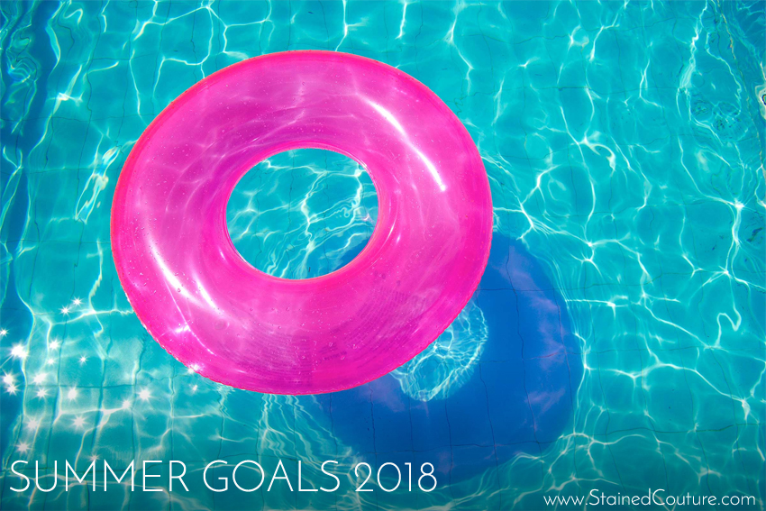 Summer Goals 2018 | STAINED COUTURE