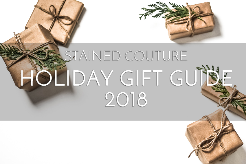 Holiday Gift Guide 2018 | STAINED COUTURE