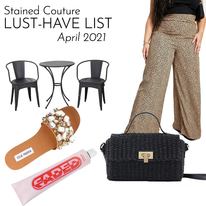 LUST-HAVE LIST: April 2021 | STAINED COUTURE