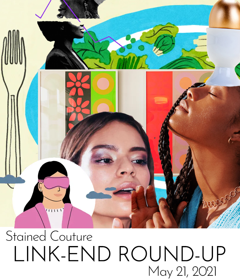 LINK-END ROUND-UP: May 21, 2021 | STAINED COUTURE