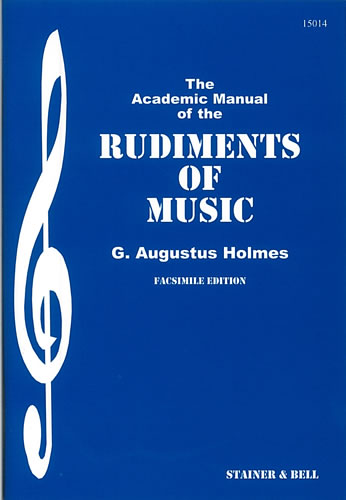 Holmes, G. Augustus: The Academic Manual Of The Rudiments Of Music