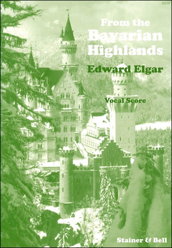 Elgar, Edward: From The Bavarian Highlands. Vocal Score
