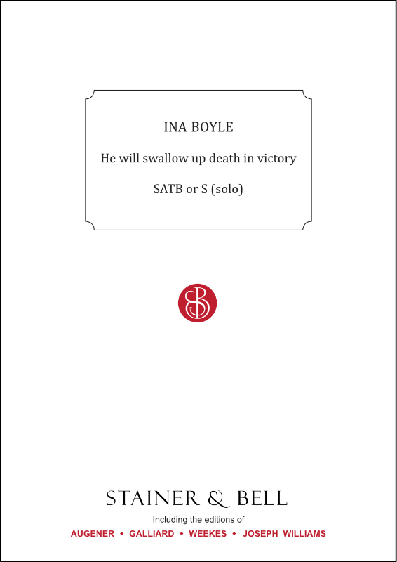 Boyle, Ina: He Will Swallow Up Death In Victory. SATB Or S (solo)