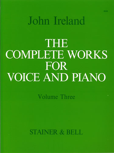 Ireland, John: The Complete Works For Voice And Piano. Volume 3: Medium Voice