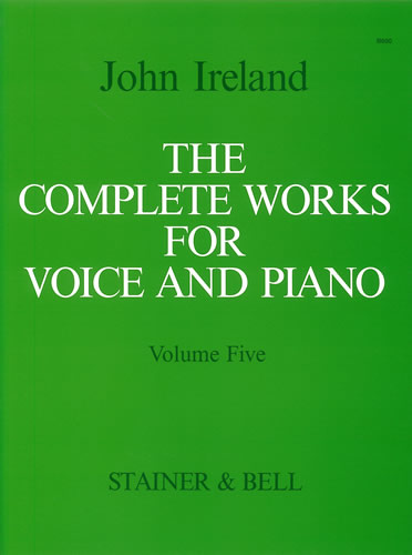 Ireland, John: The Complete Works For Voice And Piano. Volume 5: Medium Voice