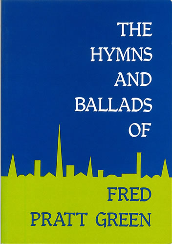 Green, Fred Pratt: The Hymns And Ballads Of Fred Pratt Green