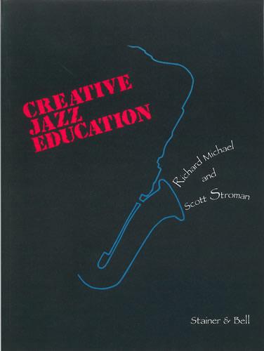 Michael, Richard And Stroman, Scott: Creative Jazz Education
