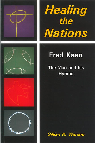 Healing The Nations. Fred Kaan. The Man And His Hymns