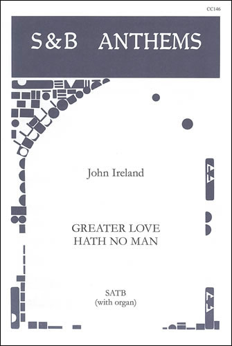 Ireland, John: Greater Love Hath No Man