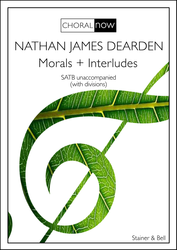Dearden, Nathan James: Morals + Interludes. SATB