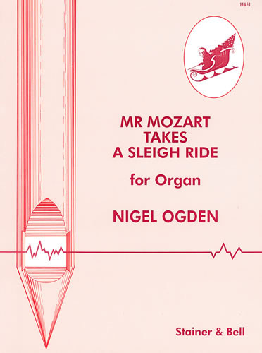 Ogden, Nigel: Mr Mozart Takes A Sleigh Ride