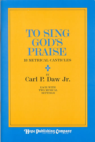 Daw Jr, Carl P: To Sing God's Praise