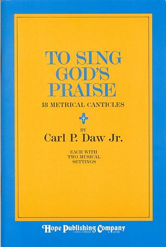 Daw Jr, Carl P: To Sing God's Praise