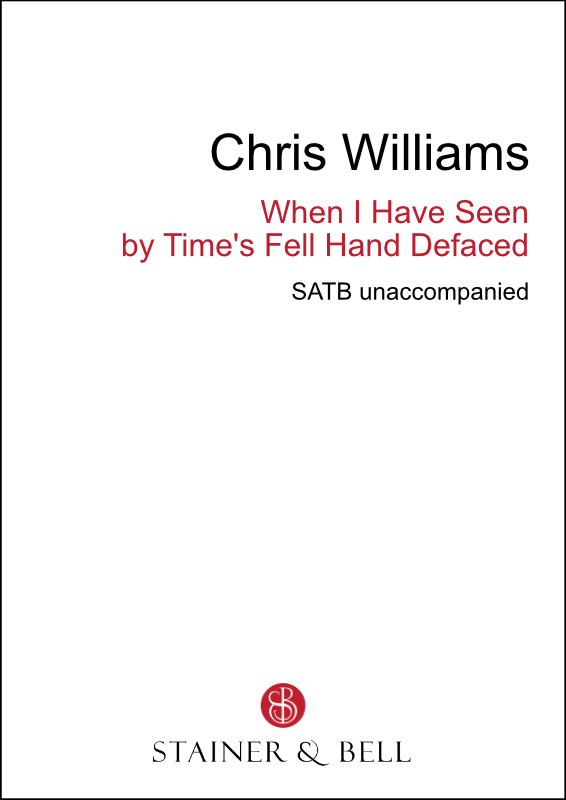 Williams, Chris: When I Have Seen By Time's Fell Hand Defaced (SATB)
