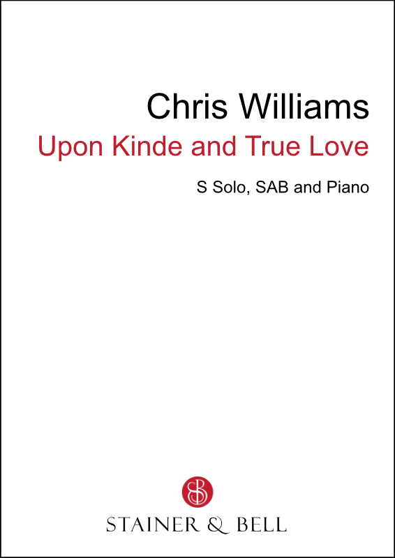Williams, Chris: Upon Kinde And True Love (SAB)