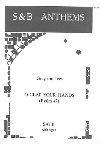 Ives, Grayston: O Clap Your Hands (Psalm 47)