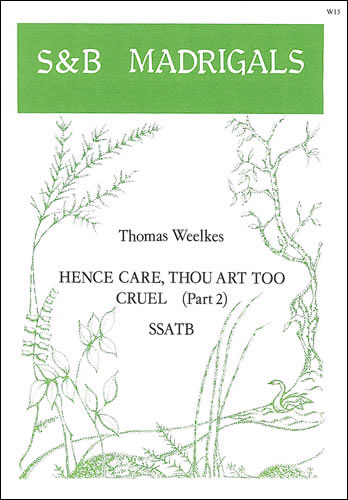 Weelkes, Thomas: Hence, Care, Thou Art Too Cruel