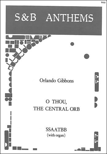 Gibbons, Orlando: O Thou, The Central Orb