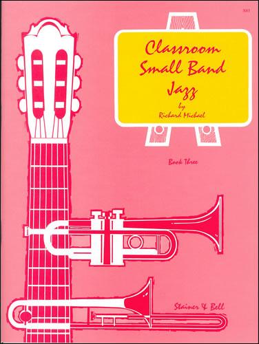 Michael, Richard: Classroom Small Band Jazz. Book 3. Score