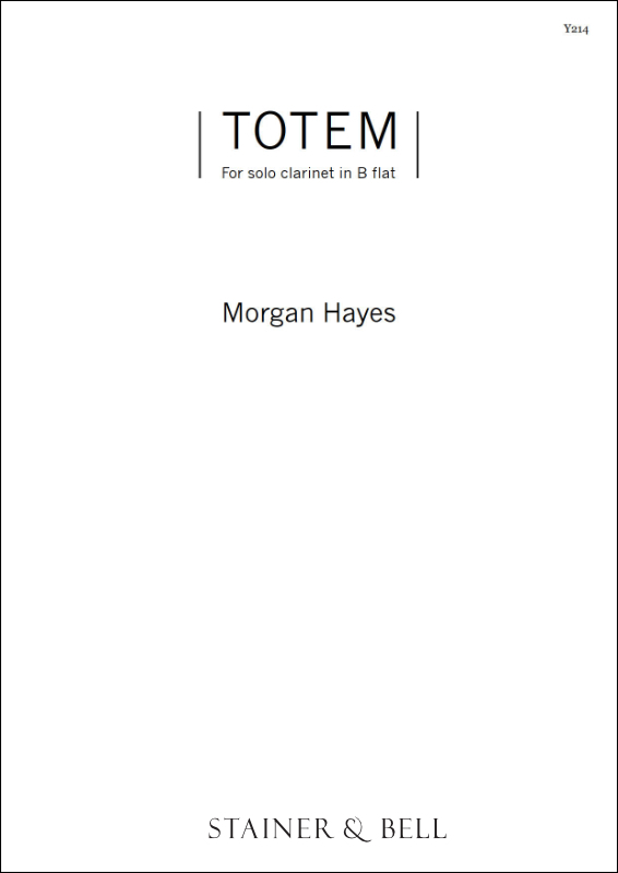 Hayes, Morgan: Totem For Solo Clarinet In B Flat