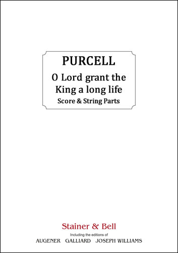 Purcell, Henry: O Lord, Grant The King A Long Life. Score & String Parts